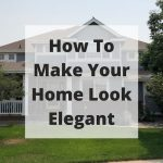 How can I beautify my house? In this post I'll share a few ways on how to make your home look elegant from the outside in.