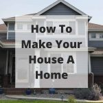 How do you make a house a home? Take a look at these three simple ways to help make your house a home.