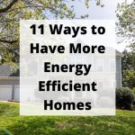 Do you want more energy-efficient homes? I am sharing 11 ways to have a greener and more energy-efficient home.