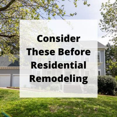 Are you considering residential remodel remodeling? I have a list of 8 things you may want to consider before your home renovation or remodel.