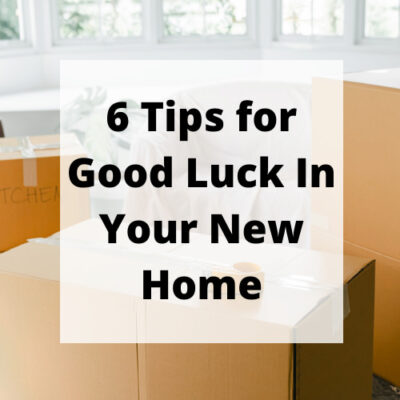 Good luck in your new home is something we say to others and what we wish for ourselves. I'm sharing 6 tips on how to create just that!