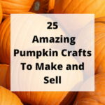 Do you want easy pumpkin crafts? Here are 25 pumpkin crafts that you can make or sell for the fall season!